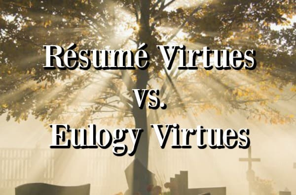 resume virtues vs  eulogy virtues